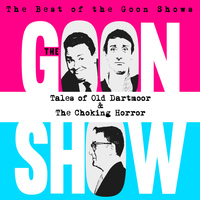 The Goons - The Best of the Goon Shows: Tales of Old Dartmoor / The Choking Horror