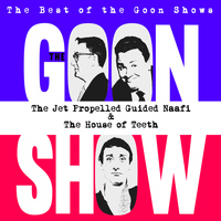 The Goons - The Best of the Goon Shows: The Jet Propelled Guided Naafi / The House of Teeth
