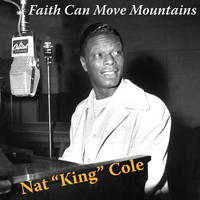 Nat 'King' Cole - Faith Can Move Mountains