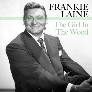 Frankie Laine - The Girl in the Wood