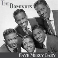 The Dominoes - Have Mercy Baby