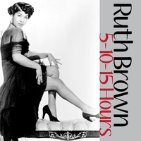 Ruth Brown - 5-10-15 Hours