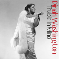 Dinah Washington - Trouble in Mind