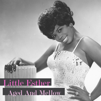 Little Esther - Aged and Mellow