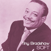 Tiny Bradshaw - Soft