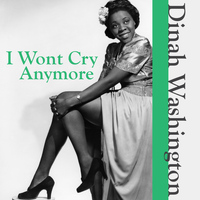 Dinah Washington - I Wont Cry Anymore