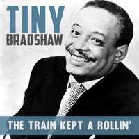 Tiny Bradshaw - The Train Kept A'rollin'