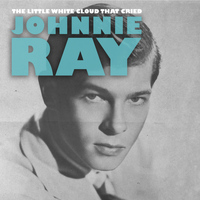 Johnnie Ray - The Little White Cloud That Cried