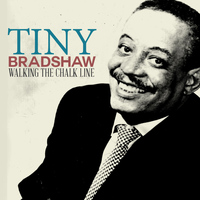 Tiny Bradshaw - Walking the Chalk Line