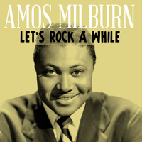 Amos Milburn - Let's Rock a While