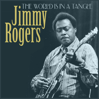 Jimmy Rogers - The World Is in a Tangle