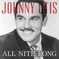 Johnny Otis - All Nite Long