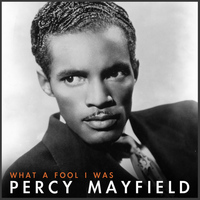 Percy Mayfield - What a Fool I Was