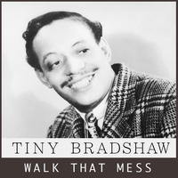 Tiny Bradshaw - Walk That Mess