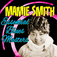 Mamie Smith - Essential Blues Masters