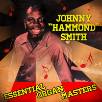 "Johnny ""Hammond"" Smith - Essential Organ Masters"