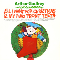 Arthur Godfrey - All I Want for Christmas Is My Two Front Teeth