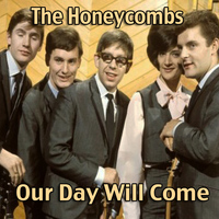 The Honeycombs - Our Day Will Come