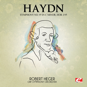 Joseph Haydn - Haydn: Symphony No. 95 in C Minor, Hob. I/95 (Digitally Remastered)