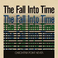 Oneohtrix Point Never - The Fall Into Time