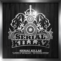 Serial Killaz - In Your Eyes / Lovely Woman