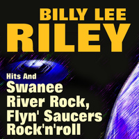 Billy Lee Riley - Hits And Swanee River Rock, Flyn' Saucers, Rock'n'roll
