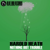 Harold Heath - Nothing But Trouble