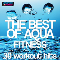 Various Artists - The Best of Aqua Fitness: 30 Workout Hits (120-128 Bpm)