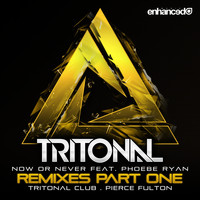 Tritonal feat. Phoebe Ryan - Now Or Never (Remixes Pt. 1)