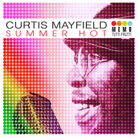 Curtis Mayfield - Summer Hot