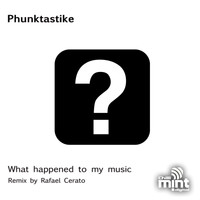 Phunktastike - What Happened to My Music