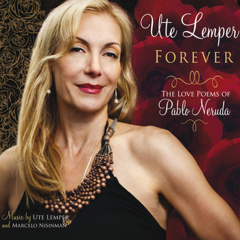 Ute Lemper - Forever (The Love Poems of Pablo Neruda)