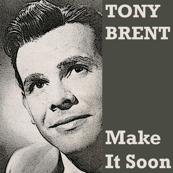 Tony Brent - Make It Soon