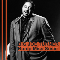 Big Joe Turner - Bump Miss Susie
