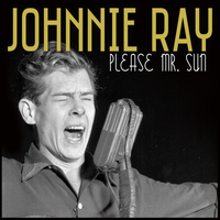 Johnnie Ray - Please Mr. Sun