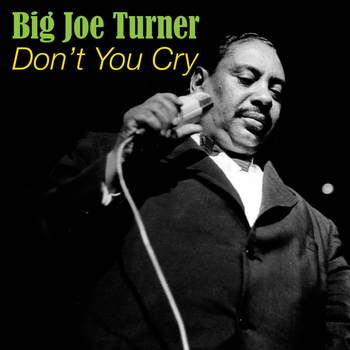 Joe Turner - Don't You Cry