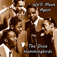 The Dixie Hummingbirds - We'll Meet Again