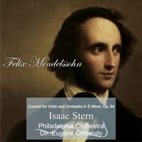 Isaac Stern - Felix Mendelssohn: Concert for Violin and Orchestra in E Minor, Op. 64