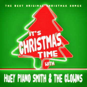 Huey Piano Smith - It's Christmas Time with Huey Piano Smith & The Clowns