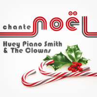 Huey Piano Smith - Huey Piano Smith & The Clowns Chante Noël