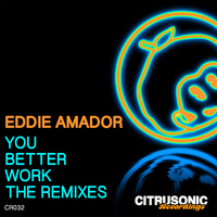 Eddie Amador - You Better Work (The Remixes)