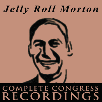 Jelly Roll Morton - Jelly Roll Morton - The Complete Congress Recordings