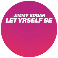 Jimmy Edgar - Let Yrself Be