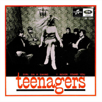 Teenagers - Girl On A Swing / I Never Found You