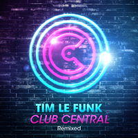 Tim Le Funk - Club Central Remixed