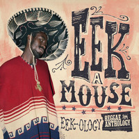 Eek-A-Mouse - Reggae Anthology: Eek-Ology