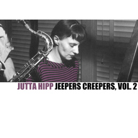 Jutta Hipp - Jeepers Creepers, Vol. 2