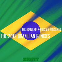 X-Press 2 - The 2012 Brazilian Remixes (The House of X-Press 2 Presents)