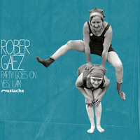 Rober Gaez - Party Goes On / Yes, I Am