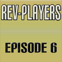 Rev-Players - Episode 6